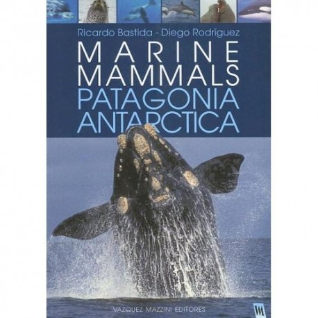 MARINE MAMMALS OF PATAGONIA AND ANTARCTICA